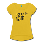 Ocean Has My Heart - Women's Roll Cuff T-Shirt - mustard yellow
