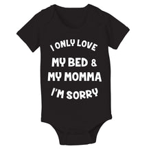 Load image into Gallery viewer, I ONLY LOVE MY BED AND MY MOMMA IM SORRY Baby One Piece - Donkey Tees