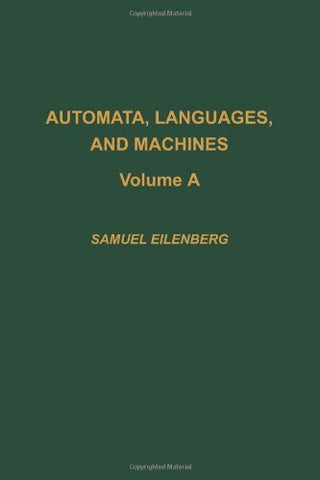 Automata, Languages, And Machines, Volume 59A (Pure And Applied Mathematics)