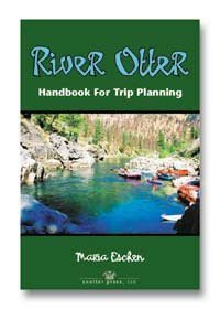 River Otter, Handbook For Trip Planning: Authoritative Guide For Rafters, Kayakers, Canoeists