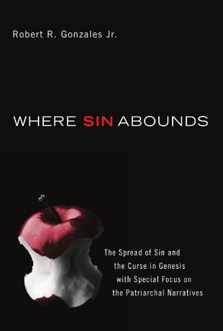 Where Sin Abounds: The Spread Of Sin And The Curse In Genesis With Special Focus On The Patriarchal Narratives