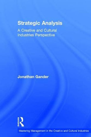 Strategic Analysis: A Creative And Cultural Industries Perspective (Mastering Management In The Creative And Cultural Industries)