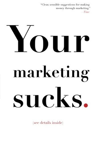 Your Marketing Sucks: (See Details Inside)