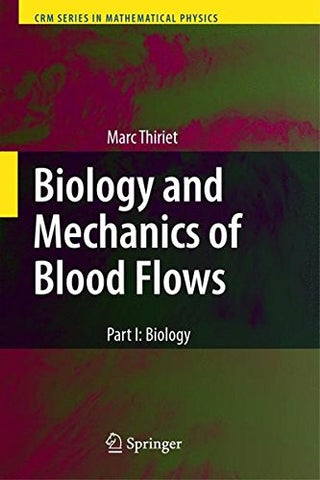 Biology And Mechanics Of Blood Flows: Part Ii: Mechanics And Medical Aspects (Crm Series In Mathematical Physics) (Pt. 2)
