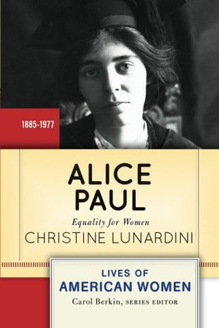 Alice Paul: Equality For Women (Lives Of American Women)