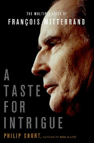 A Taste For Intrigue: The Multiple Lives Of Franois Mitterrand (John Macrae Books)