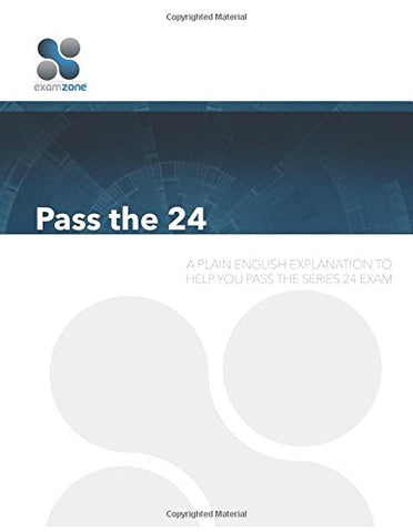 Pass The 24: A Plain English Explanation To Help You Pass The Series 24 Exam
