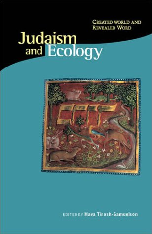 Judaism And Ecology: Created World And Revealed Word (Religions Of The World And Ecology)