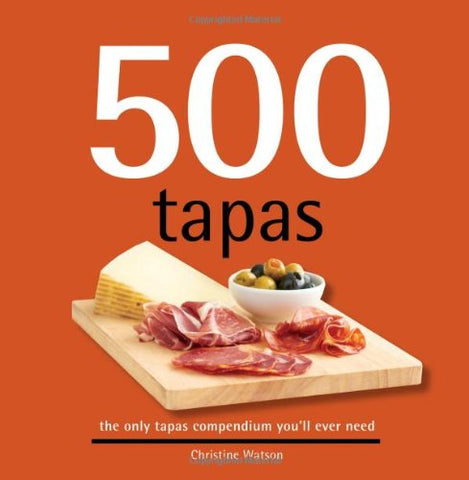 500 Tapas: The Only Tapas Compendium You'Ll Ever Need (500 Series Cookbooks) (500 Cooking (Sellers))