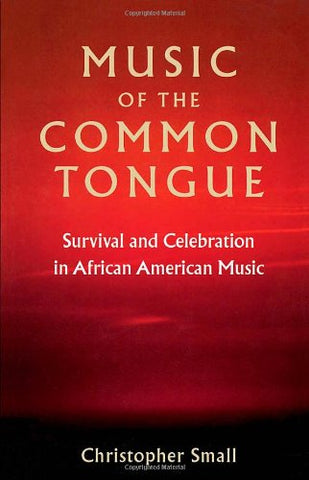 Music Of The Common Tongue: Survival And Celebration In African American Music (Music/Culture)
