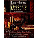 Bake And Freeze Desserts: 130 Do-Ahead Cakes, Pies, Cookies, Brownies, Bars, Ice Creams, Terrines, And Sorbets