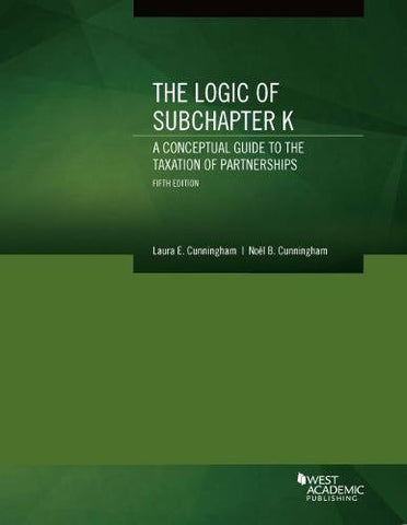 The Logic Of Subchapter K, A Conceptual Guide To The Taxation Of Partnerships (Coursebook)