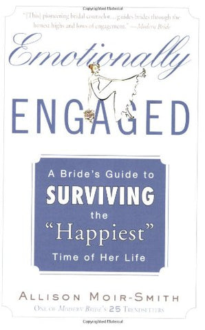 Emotionally Engaged: A Bride'S Guide To Surviving The Happiest Time Of Her Life