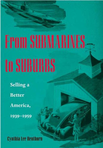 From Submarines To Suburbs: Selling A Better America, 19391959