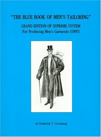 Blue Book Of Men'S Tailoring: Grand Edition Of Supreme System For Producing Men'S Garments (1907)