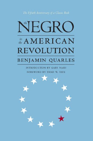 The Negro In The American Revolution (Published By The Omohundro Institute Of Early American History And Culture And The University Of North Carolina Press)
