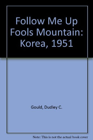 Follow Me Up Fools Mountain: Korea, 1951
