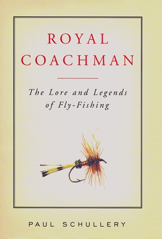 Royal Coachman: The Lore And Legends Of Fly-Fishing