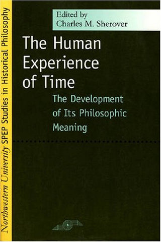 Human Experience Of Time: The Development Of Its Philosophic Meaning (Studies In Phenomenology And Existential Philosophy)
