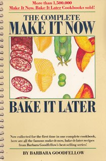 "The Complete Make It Now--Bake It Later!: ""All Make-Aheads""--Fun, Easy, And Tasty! : Combines All Six Smaller Books!"