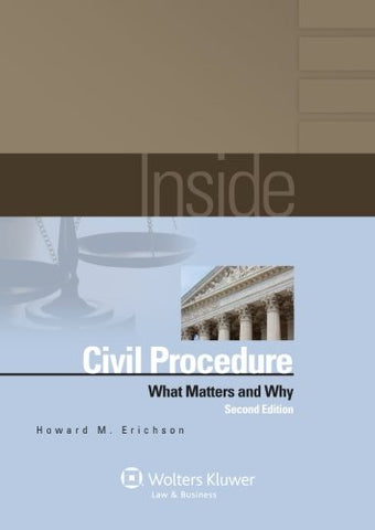 Inside Civil Procedure: What Matters & Why, Second Edition
