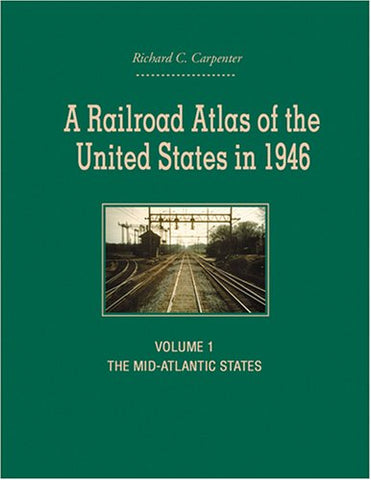 A Railroad Atlas Of The United States In 1946: Volume 1: The Mid-Atlantic States (Creating The North American Landscape)