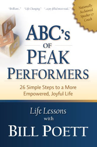 Abc'S Of Peak Performers: 26 Simple Steps To A More Empowered Joyful Life