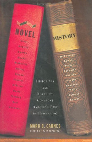 Novel History: Historians And Novelists Confront America'S Past (And Each Other)