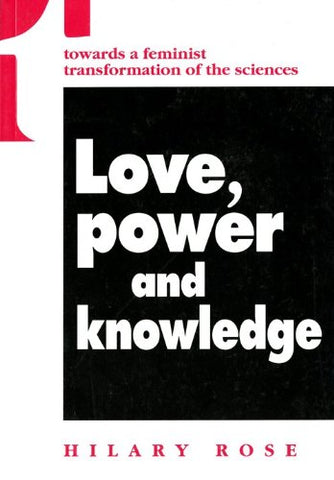 Love, Power And Knowledge: Towards A Feminist Transformation Of The Sciences (Race, Gender, And Science)