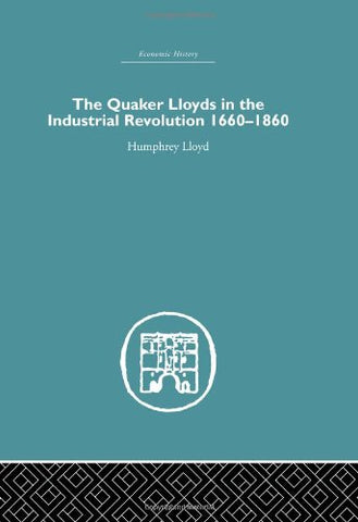 Quaker Lloyds In The Industrial Revolution (Economic History (Routledge)) (Volume 8)
