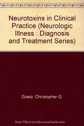 Neurotoxins In Clinical Practice (Neurologic Illness : Diagnosis And Treatment Series)