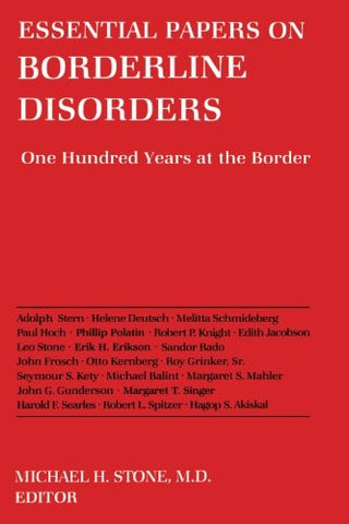 Essential Papers On Borderline Disorders: One Hundred Years At The Border (Essential Papers On Psychoanalysis)