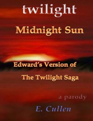 (A Parody) Twilight Midnight Sun: Edward'S Version Of The Twilight Saga (Twilight Midnight Sun: Edward'S Version Of The Twilight Saga (A Parody)) (Volume 1)
