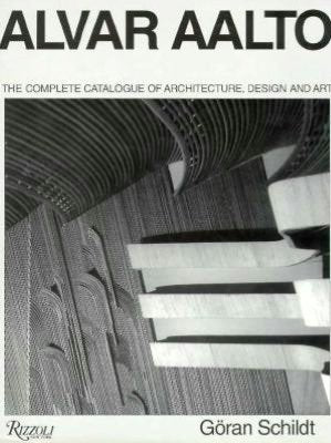 Alvar Aalto: The Complete Catalogue Of Architecture, Design, And Art