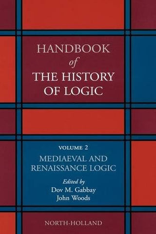 Mediaeval And Renaissance Logic, Volume 2 (Handbook Of The History Of Logic)