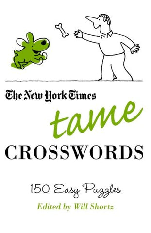 The New York Times Tame Crosswords: 150 Easy Puzzles (New York Times Crossword Puzzles)