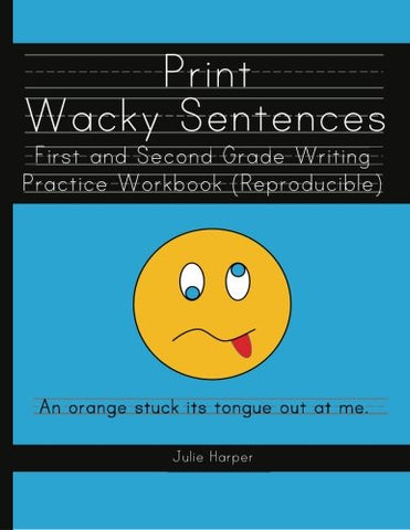 Print Wacky Sentences:  First And Second Grade Writing Practice Workbook: (Reproducible)
