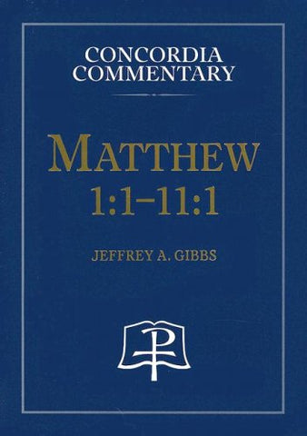 Matthew 1:1-11:1: A Theological Exposition Of Sacred Scripture (Concordia Commentary)