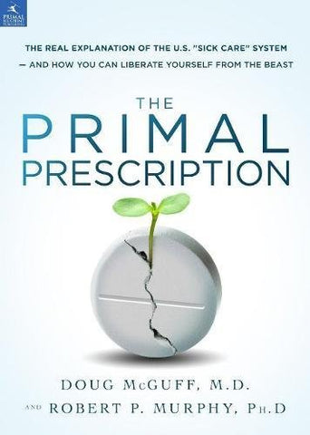 The Primal Prescription: Surviving The Sick Care Sinkhole