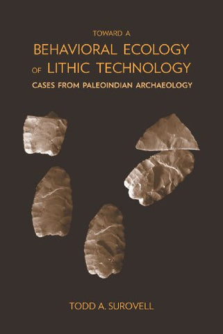 Toward A Behavioral Ecology Of Lithic Technology: Cases From Paleoindian Archaeology