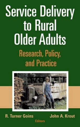 Service Delivery To Rural Older Adults: Research, Policy And Practice
