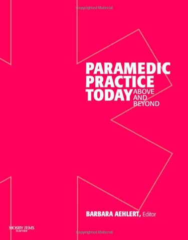 Paramedic Practice Today: Above And Beyond, Vol. 1
