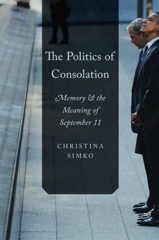 The Politics Of Consolation: Memory And The Meaning Of September 11