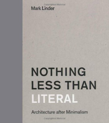 Nothing Less Than Literal: Architecture After Minimalism