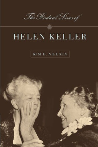 The Radical Lives Of Helen Keller (The History Of Disability)