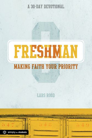Freshman: Making Faith Your Priority: A 30-Day Devotional For Freshmen (Simply For Students)
