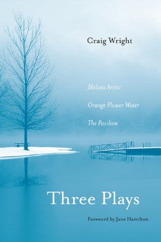 Three Plays: Melissa Arctic, Orange Flower Water, And The Pavilion