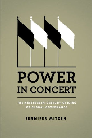 Power In Concert: The Nineteenth-Century Origins Of Global Governance