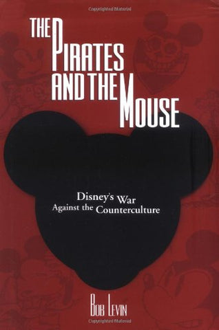 The Pirates And The Mouse: Disney'S War Against The Underground