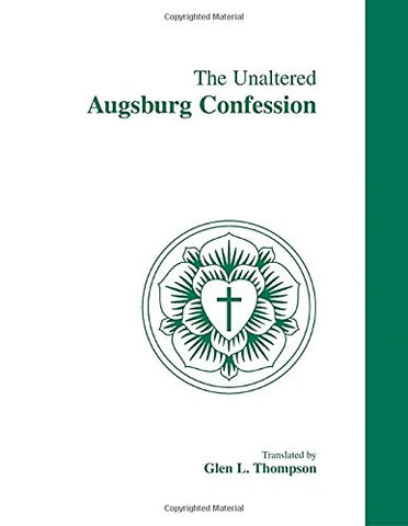 The Unaltered Augsburg Confession: A.D. 1530